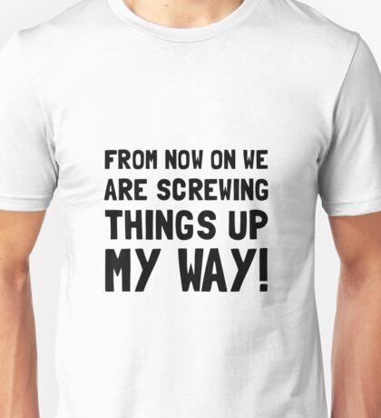 Screwing Up My Way Unisex T-Shirt