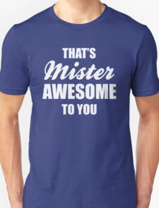 That's Mister Awesome to you T-Shirt