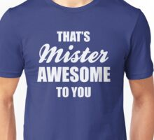 That's Mister Awesome to you Unisex T-Shirt