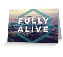 Fully Alive Greeting Card
