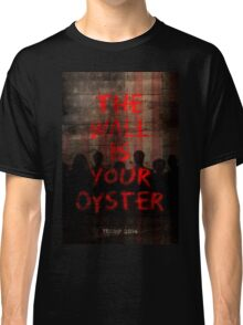 The Wall Is Your Oyster. Classic T-Shirt