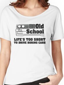 E30 Life's too short to drive boring cars Women's Relaxed Fit T-Shirt