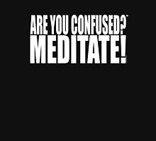 FMC: ARE YOU CONFUSED? MEDITATE! Unisex T-Shirt