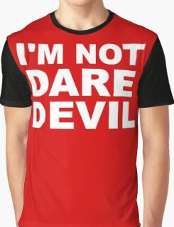 I'm Not Daredevil Graphic T-Shirt