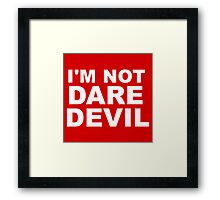 I'm Not Daredevil Framed Print