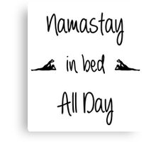 Namastay in bed All Day Canvas Print