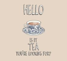 Hello - Is it tea you're looking for? Illustrated Design Unisex T-Shirt