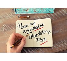 Have An Aggressive Marketing Plan Photographic Print