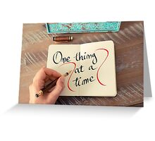 One Thing At A Time Greeting Card