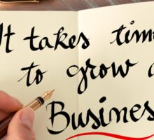 It Takes Time To Grow A Business Sticker