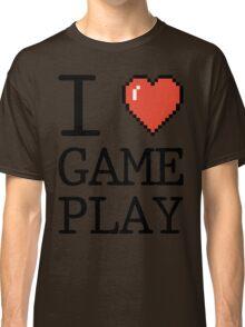 I LOVE GAMEPLAY Classic T-Shirt