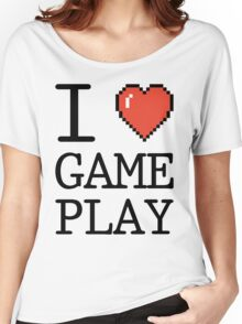 I LOVE GAMEPLAY Women's Relaxed Fit T-Shirt
