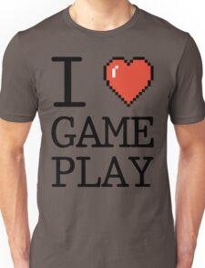 I LOVE GAMEPLAY Unisex T-Shirt