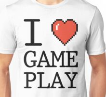I LOVE GAMEPLAY Unisex T-Shirt