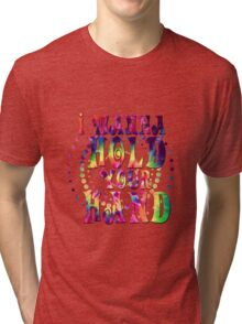 I want to hold your hand tie dye Tri-blend T-Shirt
