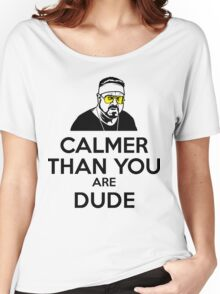 Calmer than you are Dude Women's Relaxed Fit T-Shirt