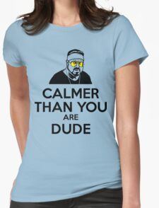 Calmer than you are Dude Womens Fitted T-Shirt