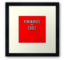 Renewables and Chill Framed Print
