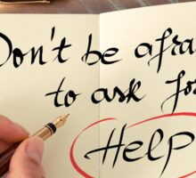 Do Not Be Afraid To Ask For Help Sticker