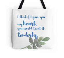 """I think if I gave you my heart, you would treat it tenderly.""  Tote Bag"