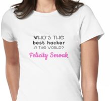 Felicity Smoak: Best hacker in the world Womens Fitted T-Shirt