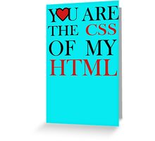I love CSS  YOU ARE THE CSS OF MY HTML Greeting Card