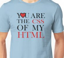 I love CSS  YOU ARE THE CSS OF MY HTML Unisex T-Shirt
