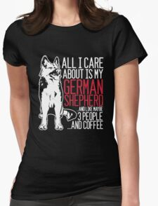 All I Care About Is My German Shepherd And Coffee Womens Fitted T-Shirt