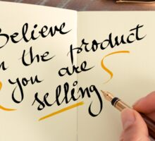 Believe in The Product You Are Selling Sticker