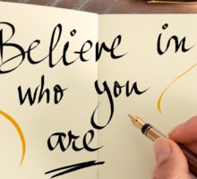 Believe in Who You Are Sticker