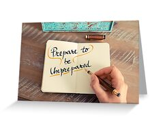 Prepare To Be Unprepared Greeting Card