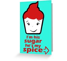 I´m His Sugar He´s My Spice Greeting Card