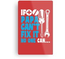 If Papa can't fix it no one can (Screwdriver Wrench) Metal Print