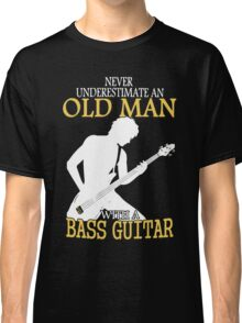 Never Underestimate An Old Man With A Bass Guitar Classic T-Shirt