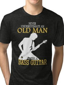 Never Underestimate An Old Man With A Bass Guitar Tri-blend T-Shirt