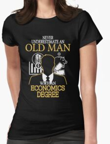Never Underestimate An Old Man With An Economics Degree Womens Fitted T-Shirt
