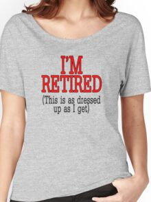 I'm Retired Women's Relaxed Fit T-Shirt