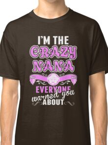 I'm Crazy Nana. Everyone Warned You About Classic T-Shirt