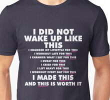 I Did Not Wake Up Like This. I Made This And This is Worth It Unisex T-Shirt