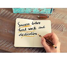 Text SUCCESS TAKES HARD WORK AND DEDICATION Photographic Print