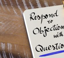 RESPOND TO OBJECTIONS WITH QUESTIONS Sticker