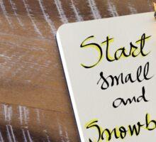 Written text START SMALL AND SNOWBALL Sticker