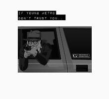 if young metro don't trust you black and white Unisex T-Shirt