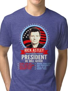 Rick Astley For President Tri-blend T-Shirt