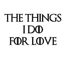 """The things I do for love""  Photographic Print"