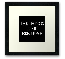 """The things I do for love"" -W Framed Print"