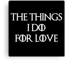 """The things I do for love"" -W Canvas Print"