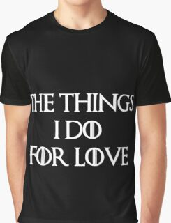 """""""The things I do for love"""" -W Graphic T-Shirt"""