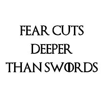 fear cuts deeper than swords Photographic Print