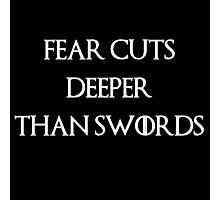 fear cuts deeper than swords -W Photographic Print